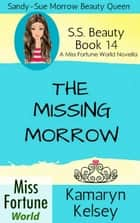 The Missing Morrow - Miss Fortune World: SS Beauty, #14 ebook by Kamaryn Kelsey