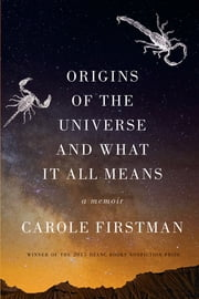 Origins of the Universe and What It All Means: A Memoir ebook by Carole Firstman