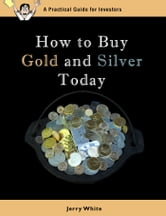 How to Buy Gold and Silver Today ebook by Jerry White