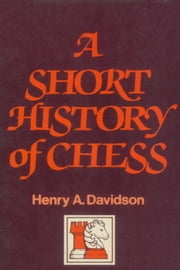 A Short History of Chess ebook by Henry A. Davidson