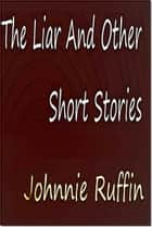 The Liar And Other Short Stories ebook by Johnnie Ruffin