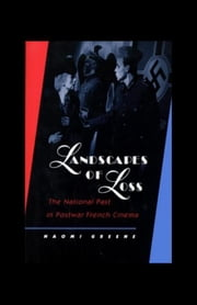 Landscapes of Loss: The National Past in Postwar French Cinema ebook by Greene, Naomi