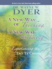 A New Way Of Thinking A New Way Of Being ebook by Wayne Dyer