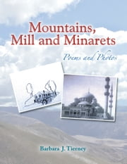 Mountains, Mill and Minarets - Poems and Photos ebook by Barbara J. Tierney