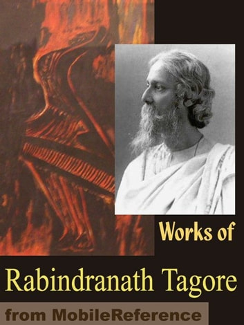 Works Of Rabindranath Tagore: Gitanjali, Songs Of Kabir, The Home And The World, Sadhana, Stray Birds, The Fugitive, Fruit-Gathering And More (Mobi Collected Works) ebook by Rabindranath Tagore