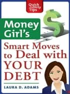Money Girl's Smart Moves to Deal with Your Debt - Create a Richer Life ebook by Laura D. Adams
