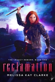 Reclamation - The Legacy Reborn: Book One ebook by Melissa Kay Clarke