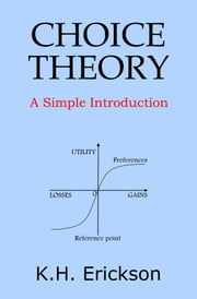 Choice Theory: A Simple Introduction ebook by K.H. Erickson