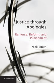 Justice through Apologies - Remorse, Reform, and Punishment ebook by Nick Smith