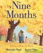 Nine Months - Before a Baby Is Born ebook by Miranda Paul, Jason Chin