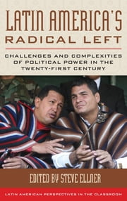 Latin America's Radical Left - Challenges and Complexities of Political Power in the Twenty-first Century ebook by Steve Ellner,William I. Robinson