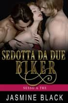 Sedotta Da Due Biker ebook by Jasmine Black