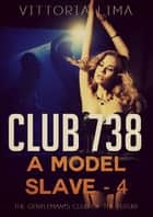 Club 738 - Model Slave (Part Four) ebook by Vittoria Lima
