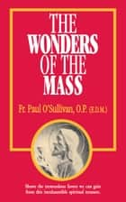 The Wonders of the Mass ebook by Rev. Fr. Paul O'Sullivan O.P.