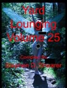 Yard Lounging Volume 25 ebook by Stephen Shearer