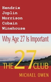 The 27 Club: Why Age 27 Is Important ebook by Michael Owen