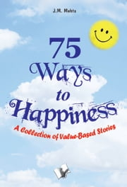 75 Ways to Happiness: A collection of value based stories ebook by J. M. Mehta