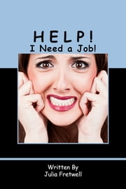 Help! I Need a Job! ebook by Julia Fretwell
