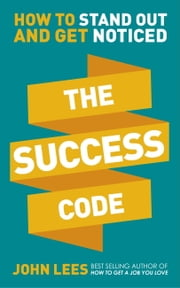The Success Code - How to Stand Out and Get Noticed ebook by John Lees