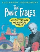 The Panic Fables - Mystic Teachings and Initiatory Tales ebook by Alejandro Jodorowsky