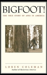 Bigfoot! - The True Story of Apes in America ebook by Loren Coleman