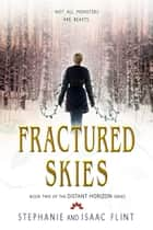 Fractured Skies ebook by Stephanie Flint, Isaac Flint