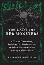 The Lady and Her Monsters ebook by Roseanne Montillo