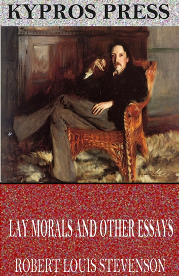 Lay Morals and Other Essays ebook by Robert Louis Stevenson