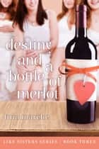 Destiny and a Bottle of Merlot ebook by Bria Marche