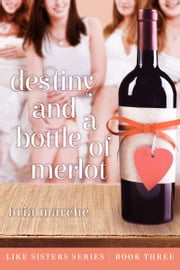 Destiny and a Bottle of Merlot (Like Sisters #3) ebook by Bria Marche