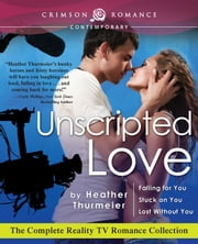 Unscripted Love - The Complete Reality TV Romance Collection ebook by Heather Thurmeier