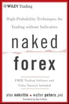 Naked Forex - High-Probability Techniques for Trading Without Indicators ebook by Alex Nekritin, Walter Peters