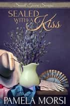 Sealed With a Kiss ebook by Pamela Morsi