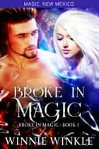 Broke In Magic - Magic, New Mexico, #45 ebook by Winnie Winkle
