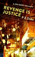 Revenge Is Justice ebook by P X Duke