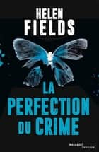 La perfection du crime ebook by Helen Fields