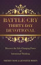 Battle Cry Thirty-Day Devotional ebook by Sherry Rose & Jennifer Morin