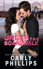 Under the Boardwalk ebook by Carly Phillips