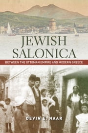 Jewish Salonica - Between the Ottoman Empire and Modern Greece ebook by Devin Naar
