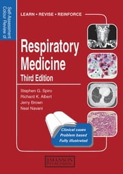 Respiratory Medicine - Self-Assessment Colour Review, Third Edition ebook by Stephen G. Spiro,Richard K. Albert,Jerry Brown,Neal Navani