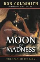 Moon of Madness ebook by Don Coldsmith