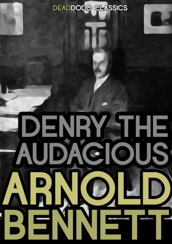 Denry the Audacious ebook by Arnold Bennett