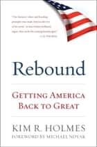 Rebound - Getting America Back to Great ebook by Kim R. Holmes, Michael Novak