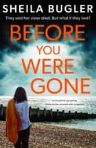 Before You Were Gone - A completely gripping crime thriller packed with suspense ebook by Sheila Bugler