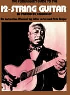 The Folksinger's Guide To The 12-String Guitar As Played by Leadbelly ebook by Julius Lester, Pete Seeger