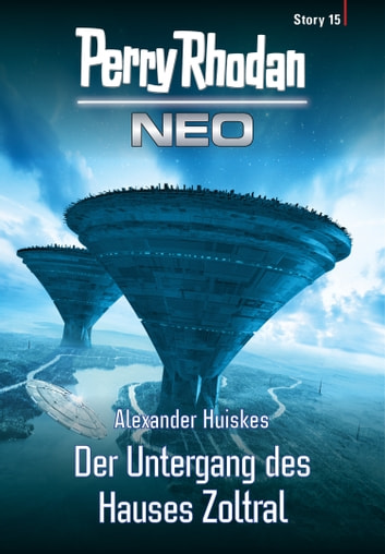 Perry Rhodan Neo Story 15: Der Untergang des Hauses Zoltral ebook by Alexander Huiskes