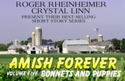 Amish Forever- Volume 5- Bonnets and Puppies ebook by Roger Rheinheimer,Crystal Linn