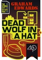 Dead Wolf in a Hat ebook by Graham Edwards