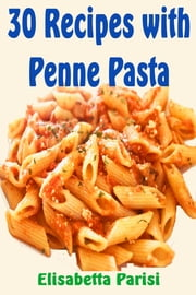 30 Recipes with Penne Pasta ebook by Elisabetta Parisi