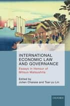 International Economic Law and Governance - Essays in Honour of Mitsuo Matsushita ebook by Julien Chaisse, Tsai-yu Lin